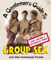 The Victorian Gentleman's Guide To Group Sex